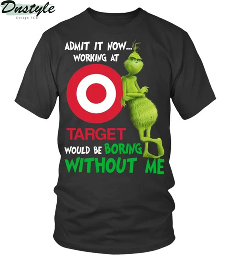 Grinch admit it now working at target would be boring without me shirt