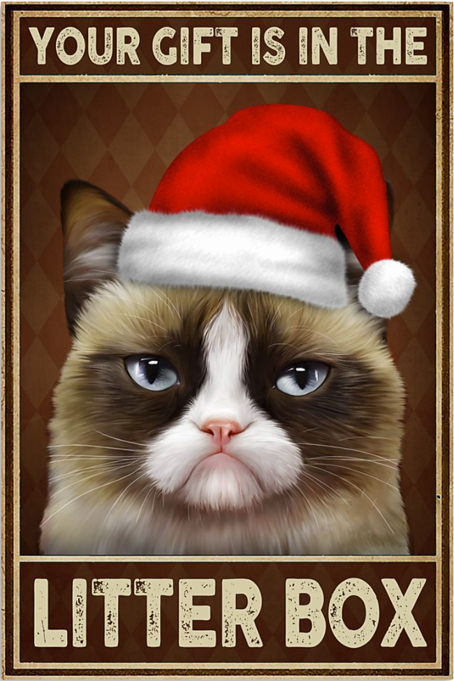 Grumpy cat your gift is in the litter box poster