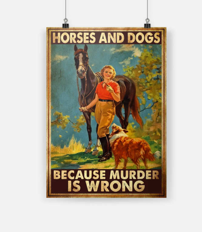 Horses and dogs because murder is wrong poster