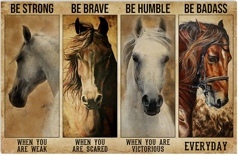 Horses be strong when you are weak be brave when you are scared poster