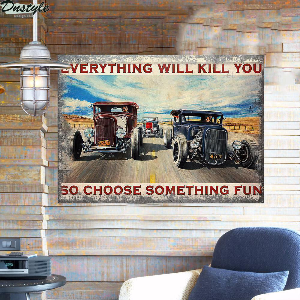 Hot rod everything will kill you so choose something fun metal sign