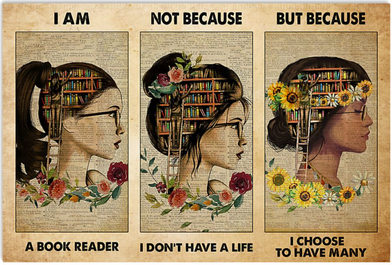 I am a book reader not because i don't have a life but because i choose to have many poster
