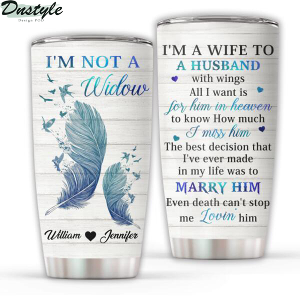 I'm Not A Widow I'm A Wife To A Husband Personalized Tumbler