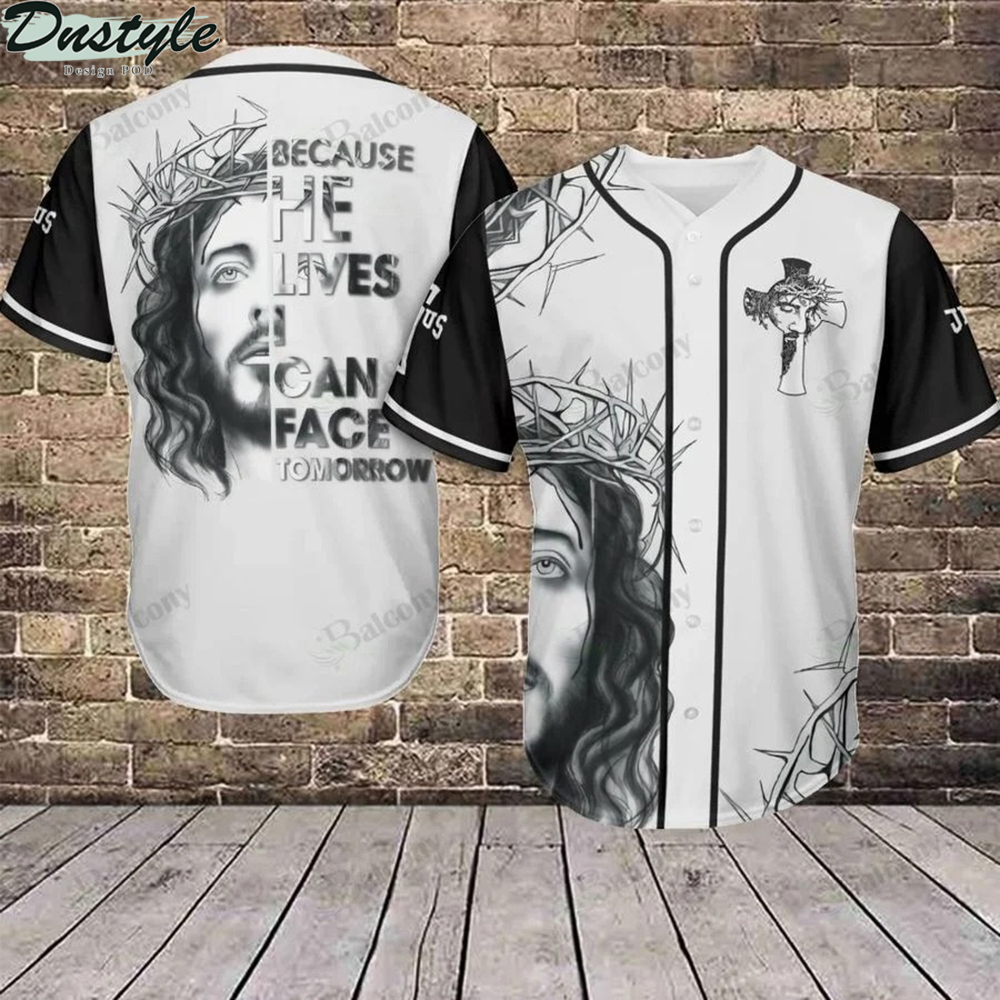 Jesus because he lives I can face tomorrow baseball jersey