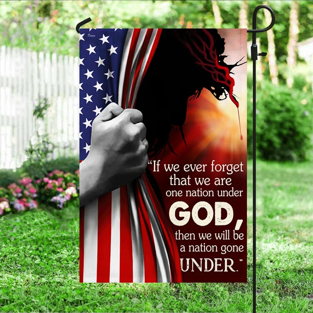 Jesus if we ever forget that we are one nation under god flag 2