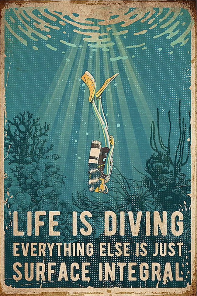 Life is diving everything else is just surface integral poster