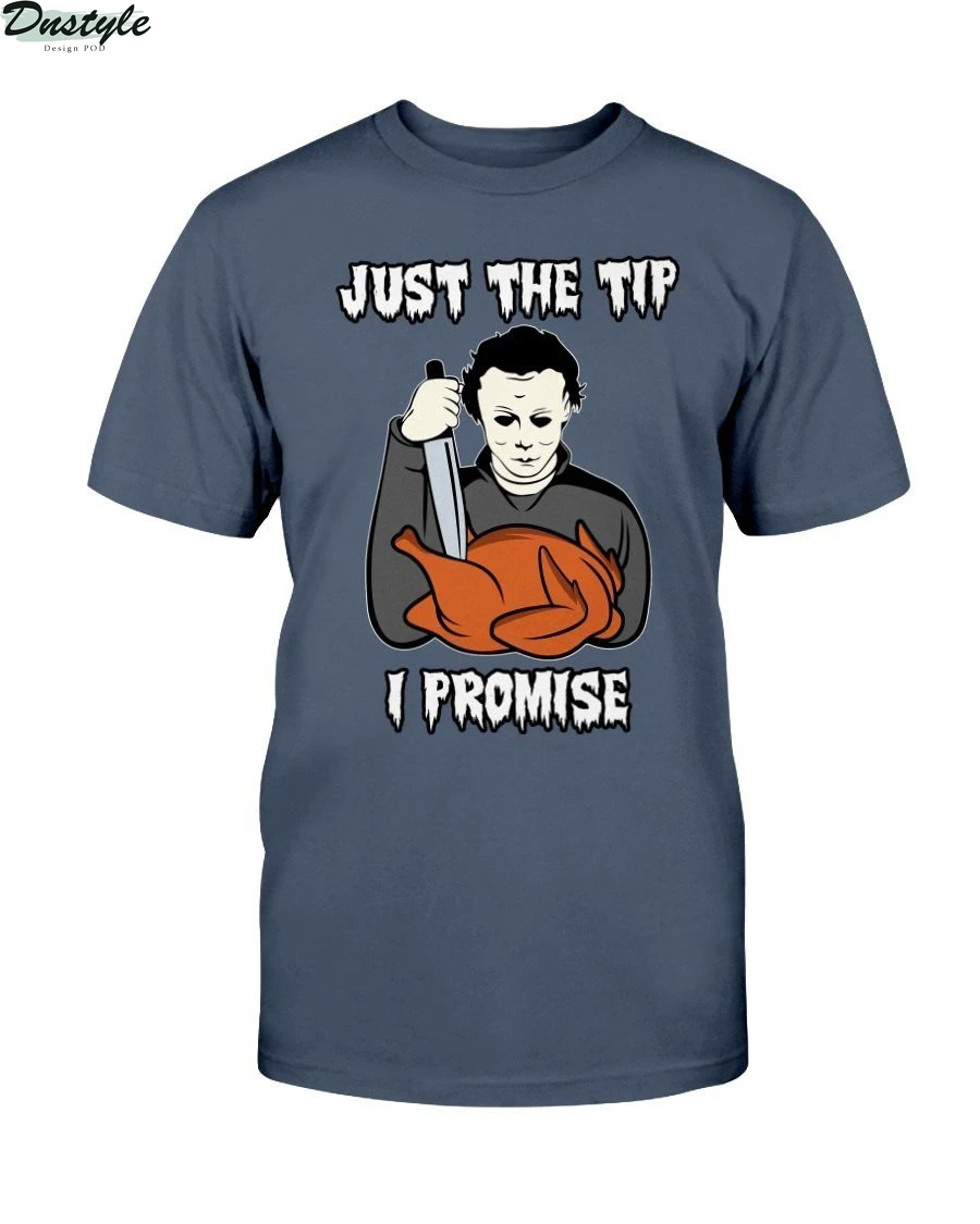 Michael Myers just the tip I promise shirt 1