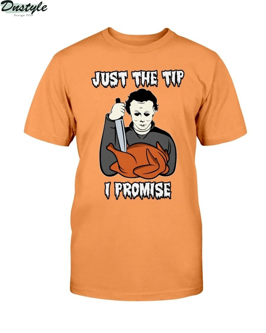 Michael Myers just the tip I promise shirt 3