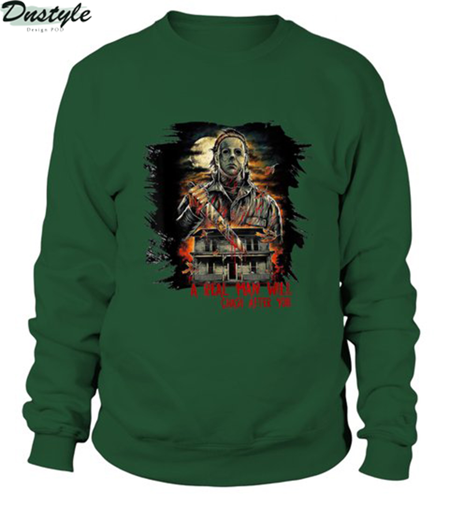 Michael myers a real man will chase after you long sleeve