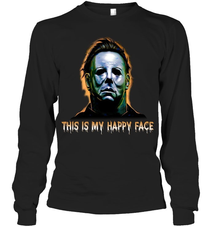 Michael myers this is my happy face halloween long sleeve