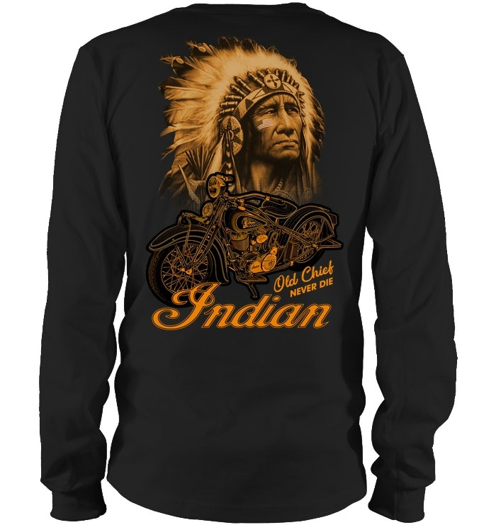 Native indian old chief never die long sleeve