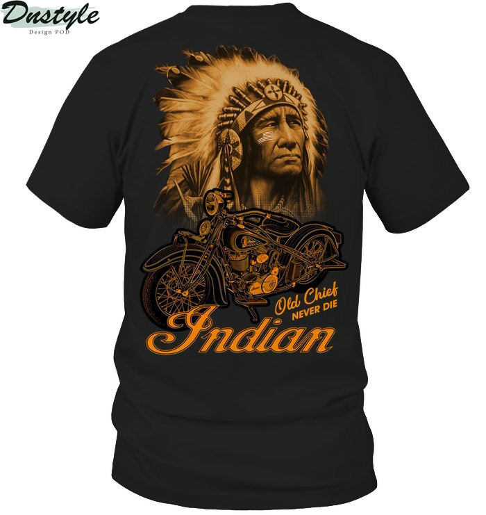 Native indian old chief never die shirt