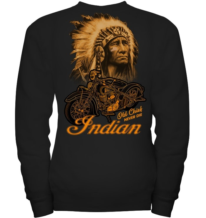 Native indian old chief never die sweatshirt