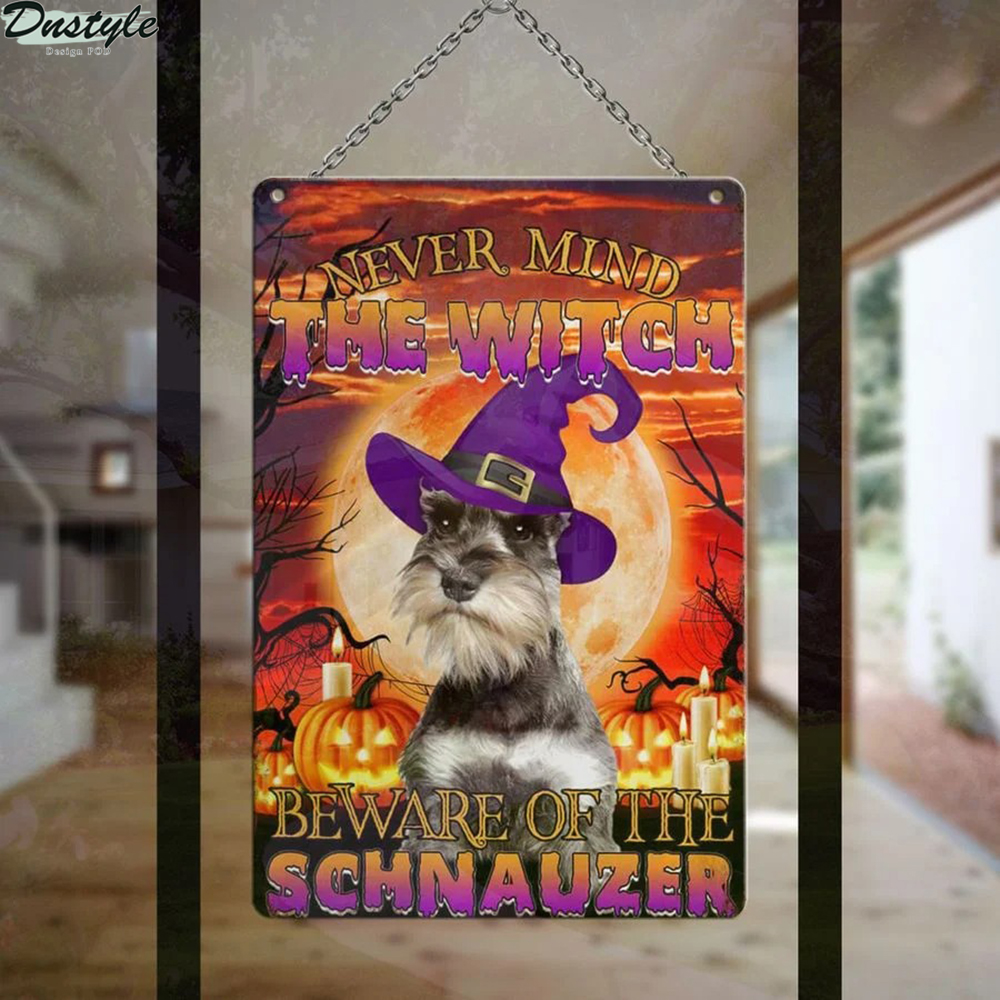 Never mind the witch beware of the schnauzer metal sign 1