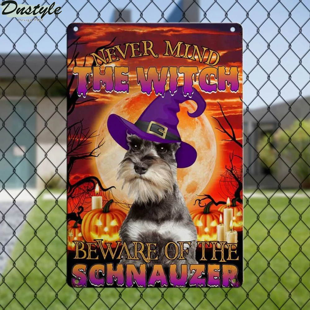 Never mind the witch beware of the schnauzer metal sign 2