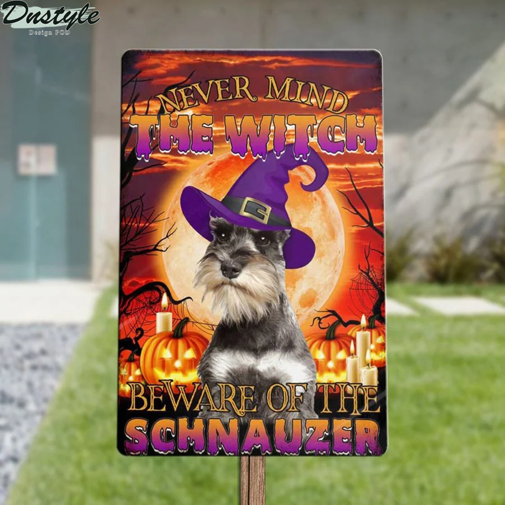 Never mind the witch beware of the schnauzer metal sign