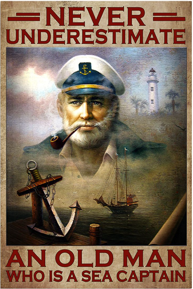 Never underestimate an old man who is a sea captain poster