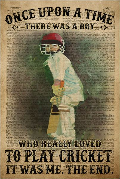 Once upon a time there was a boy who really love to play cricket it was me poster
