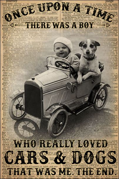 Once upon a time there was a boy who really loved cars and dogs that was me the end poster