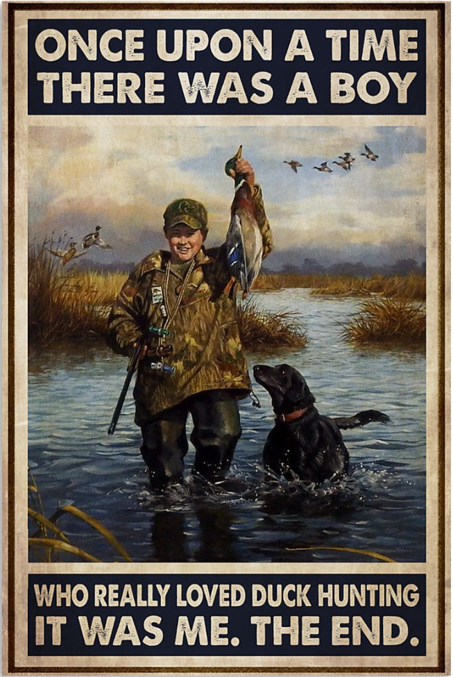 Once upon a time there was a boy who really loved duck hunting it was me the end poster