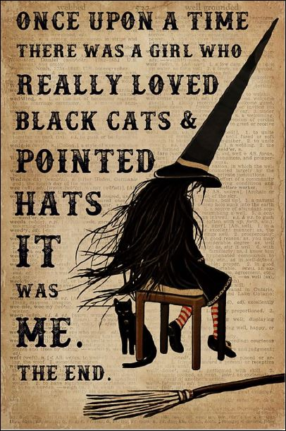 Once upon a time there was a girl who really loved black cats and pointed hats it was me poster