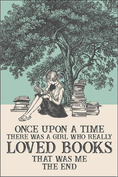 Once upon a time there was a girl who really loved books that was me the end poster