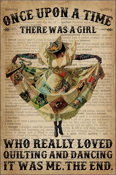 Once upon a time there was a girl who really loved quilting and dancing it was me the end poster