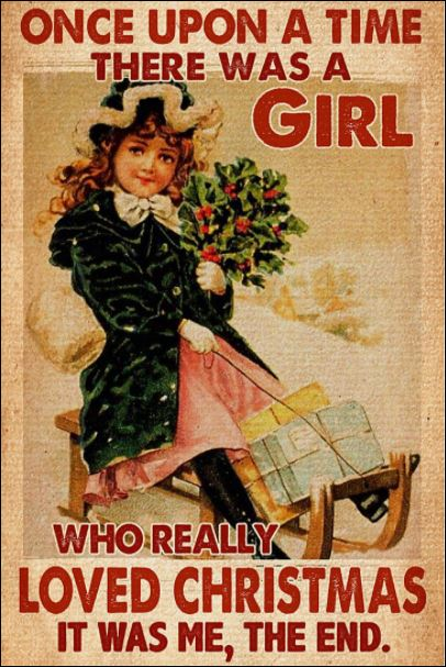 One upon a time there was a girl who really loved Christmas it was me the end poster