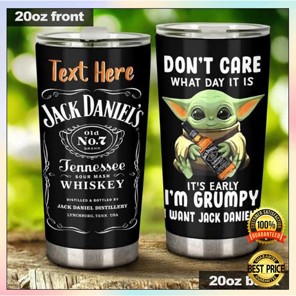 Personalized baby Yoda don't care what day it is it's early i'm grumpy i want Jack Daniels tumbler