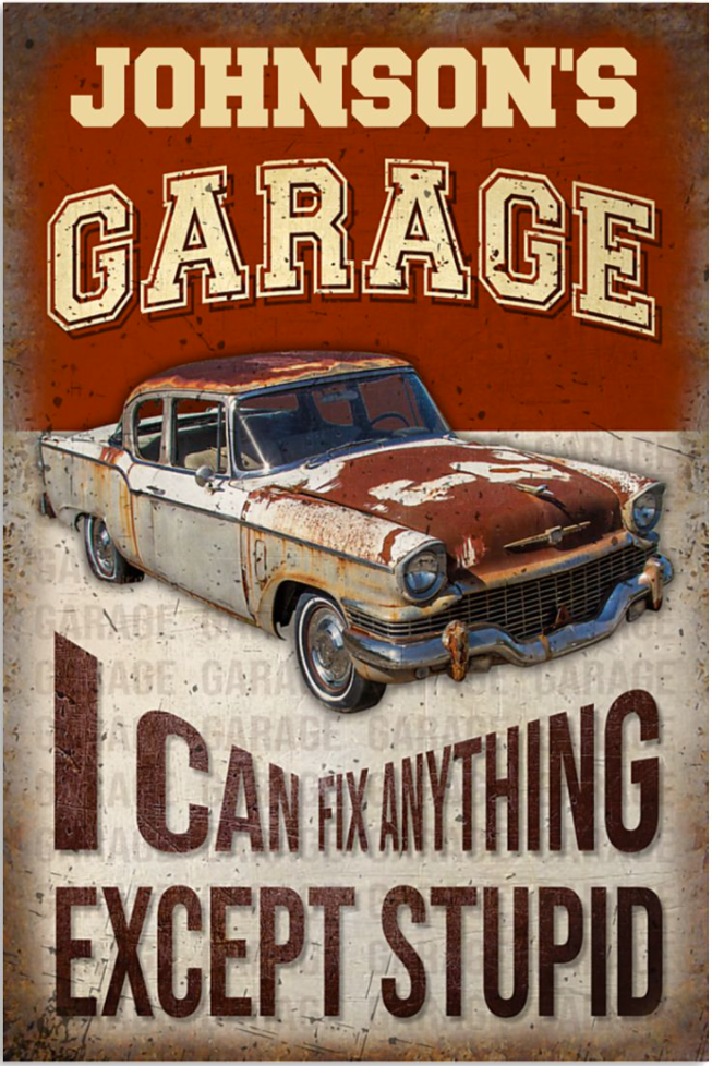 Personalized garage i can fix anything except stupid poster