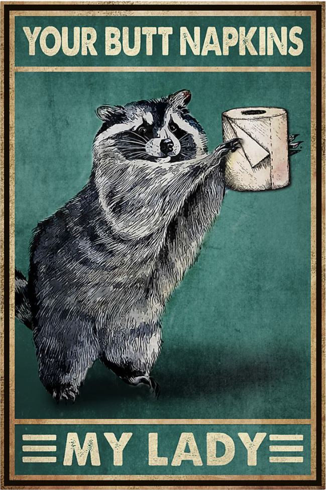 Racoon your butt napkins my lady poster