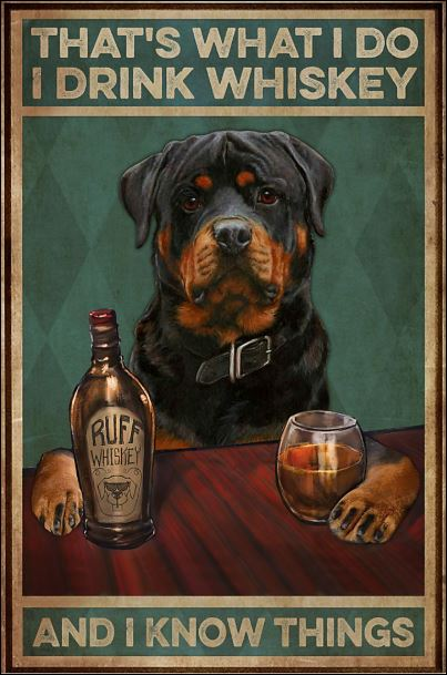 Rottweiler that's what i do i drink whiskey and i know things poster
