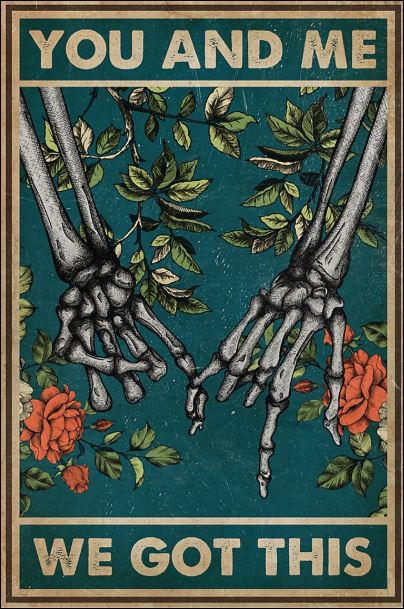 Skeleton hand you and me we got this poster