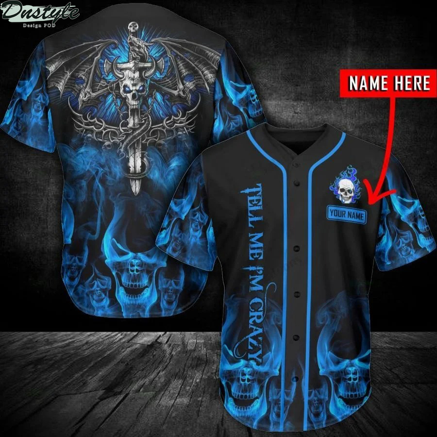 Skull tell me I'm crazy personalized name baseball jersey