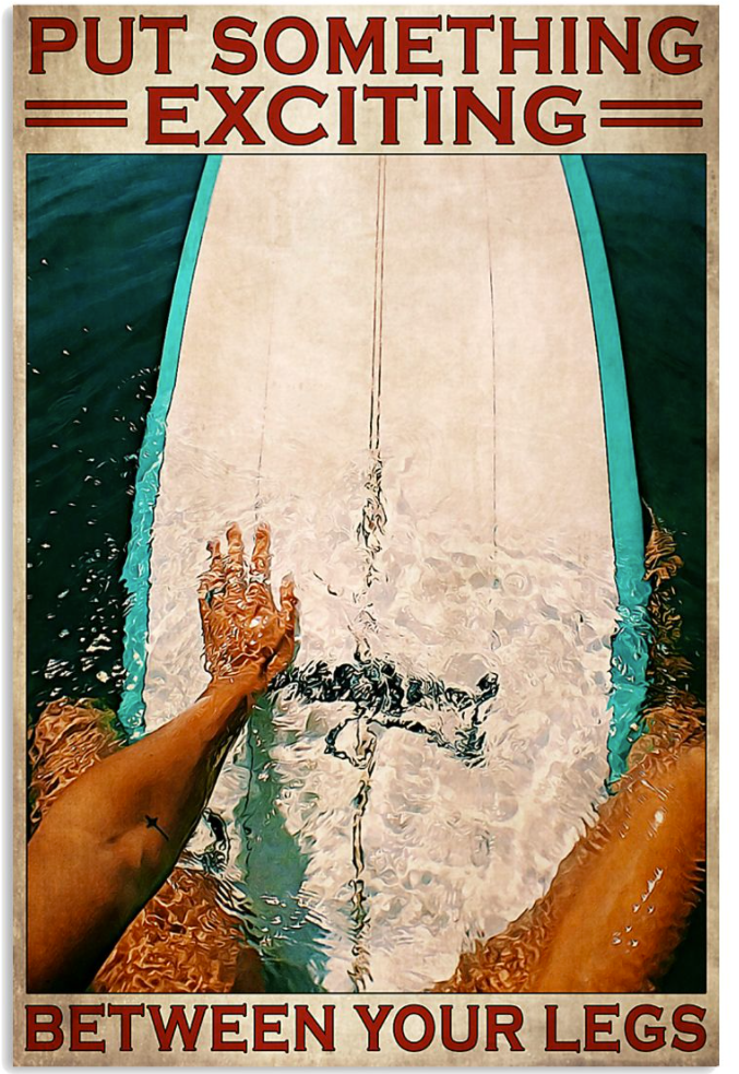 Surfing put something exciting between your legs poster