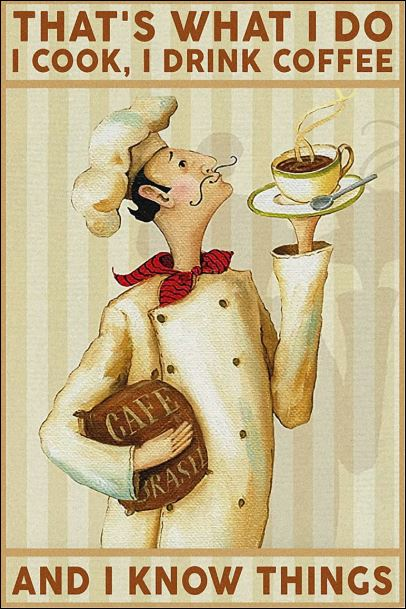 That's what i do i cook i drink coffee and i know things poster