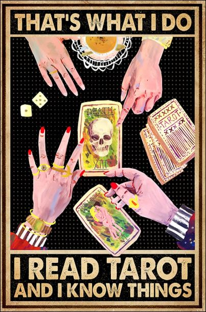 That's what i do i read tarot and i know things poster 1