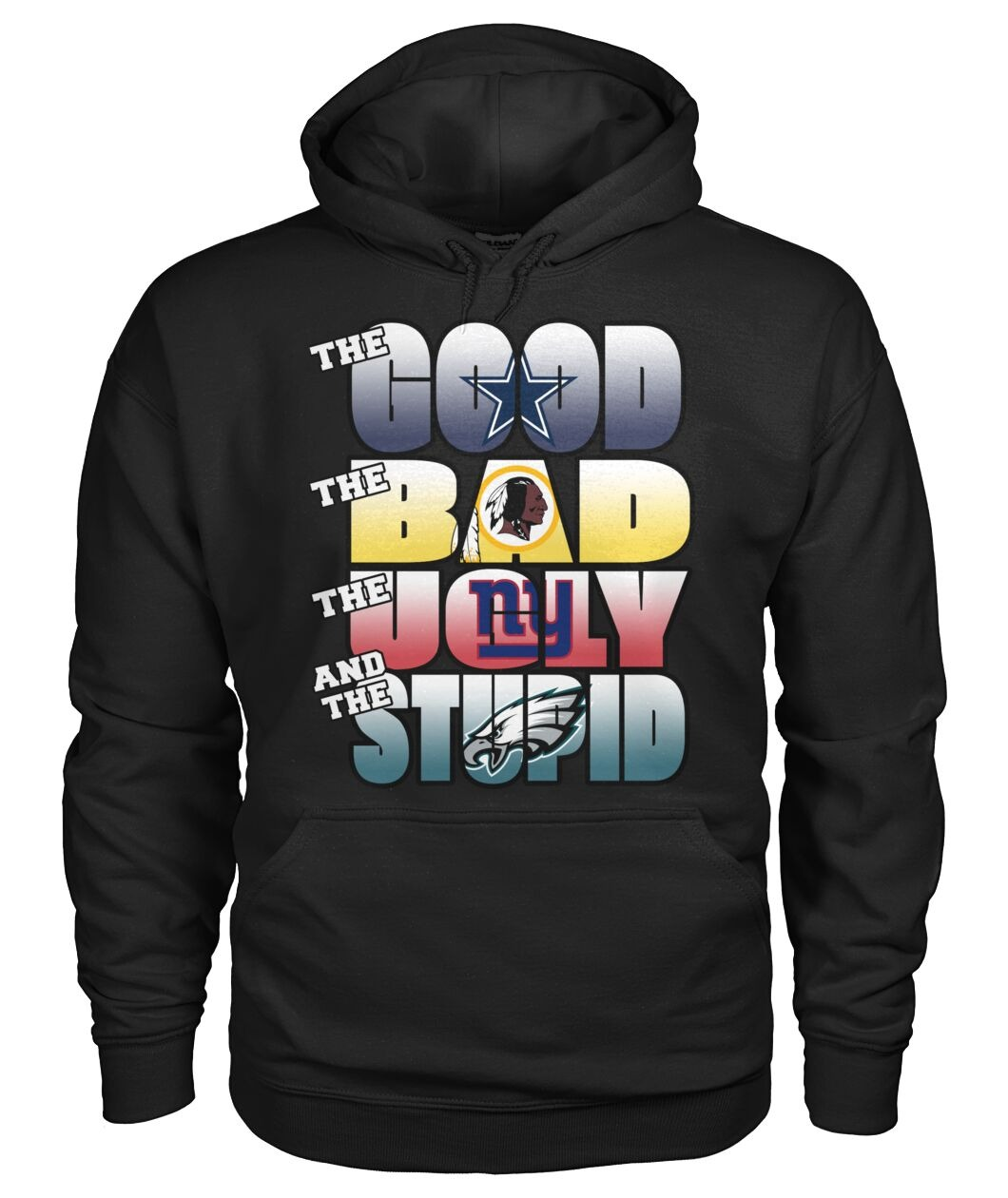 The good Dallas cowboys The bad Redskins The ugly Ny Giants and the stupid Philadelphia Eagles hoodie