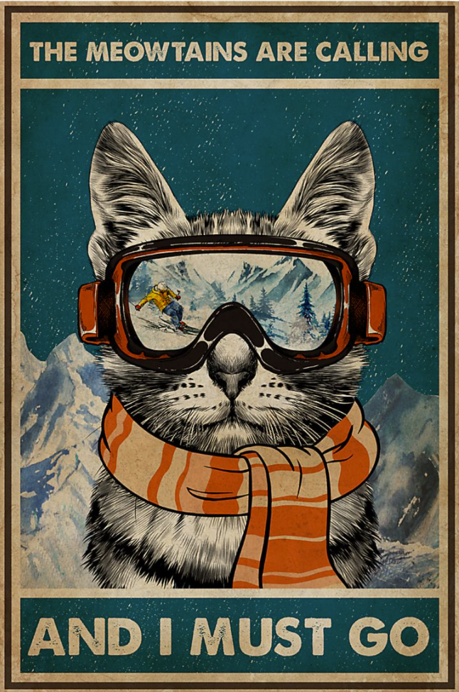 The meowtains are calling and i must go poster