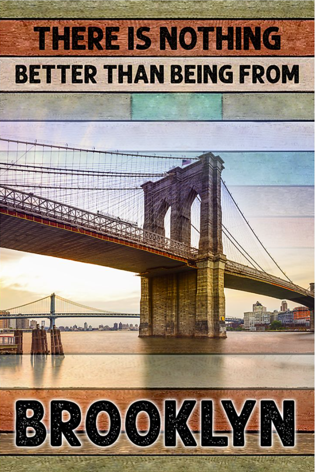 There is nothing better than being from brooklyn poster