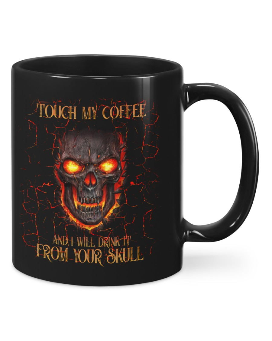 Touch my coffee and I will drink it from your skull mug