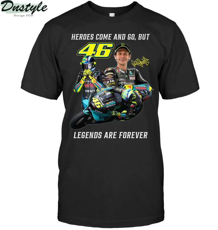 Valentino Rossi heroes come and go but legends are forever shirt