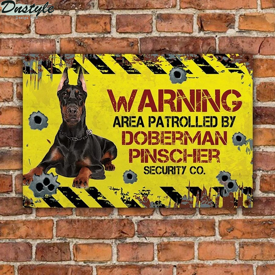 Warning area patrolled by Doberman Pinscher security co metal sign 1