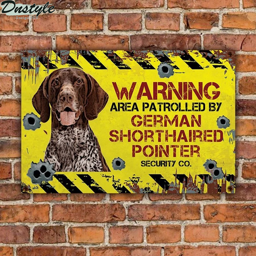 Warning area patrolled by German Shorthaired Pointer security co metal sign 1