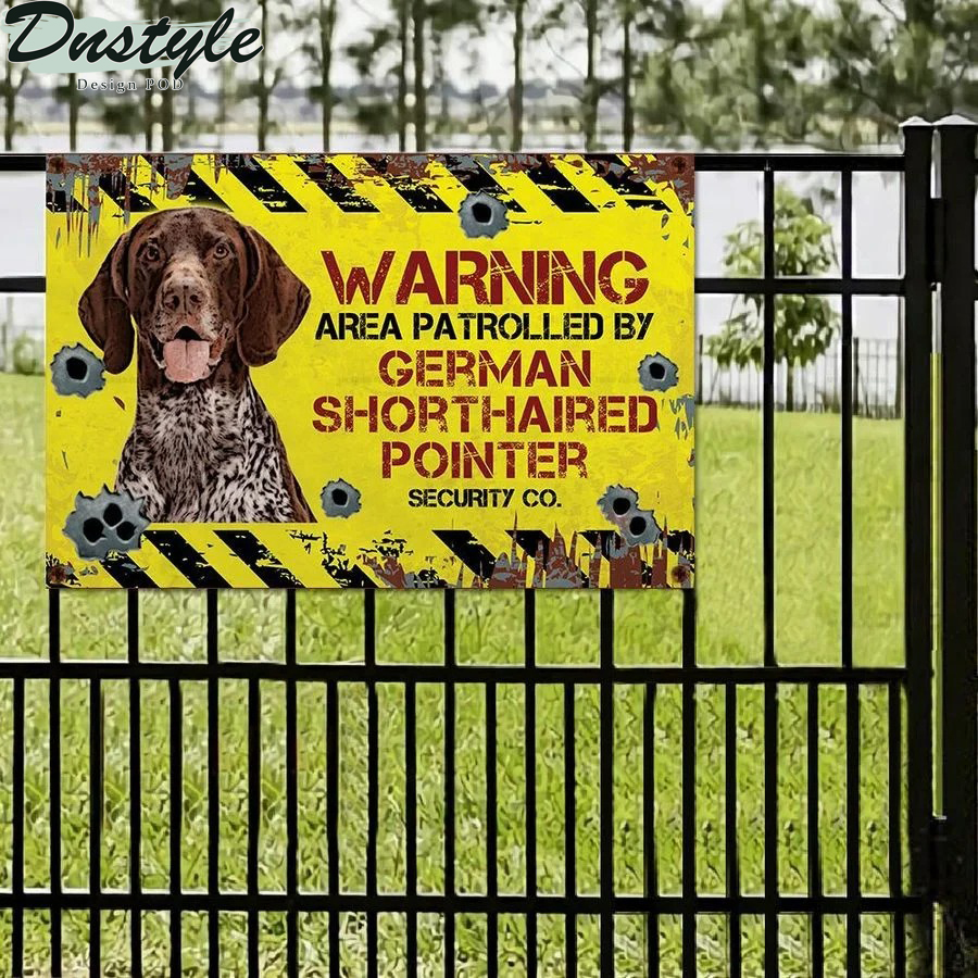 Warning area patrolled by German Shorthaired Pointer security co metal sign
