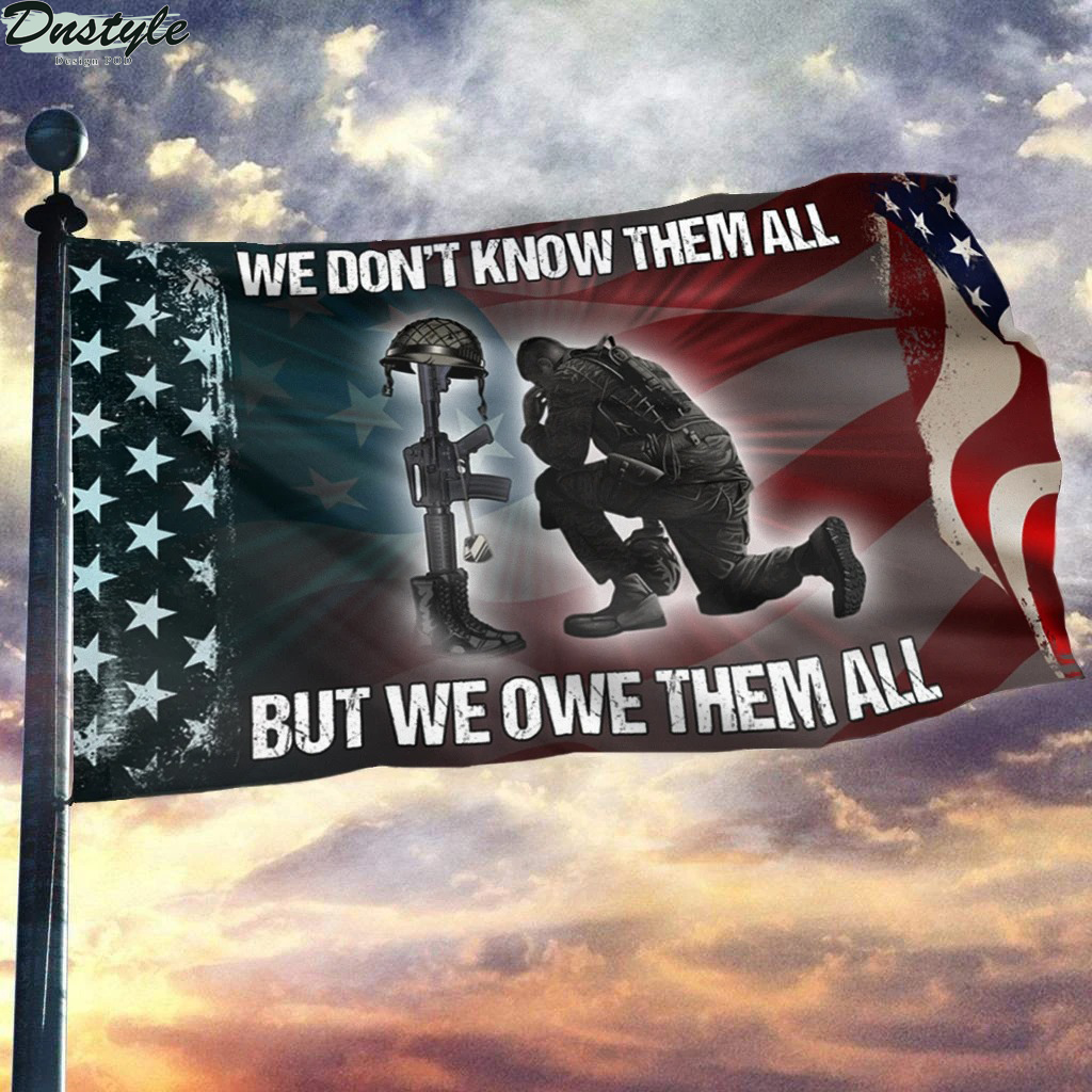 We Don't Know Them All But We Owe Them All Flag