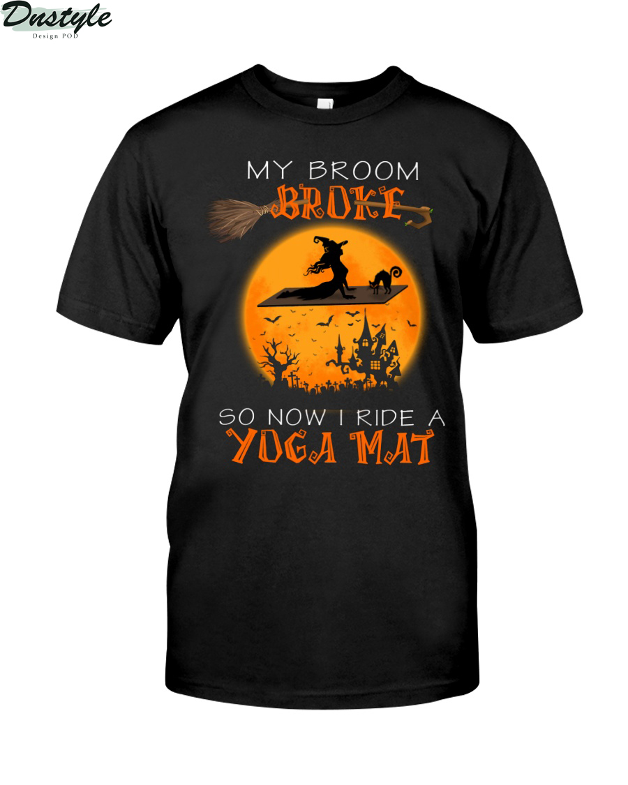 Witch my broom broke so now I ride a yoga mat shirt