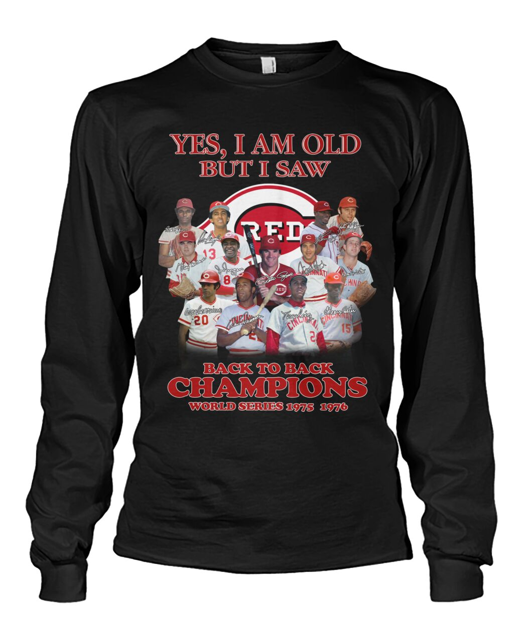 Yes I am old but I saw Cincinnati Reds MLB back to back world champions world series 1975 1976 long sleeve