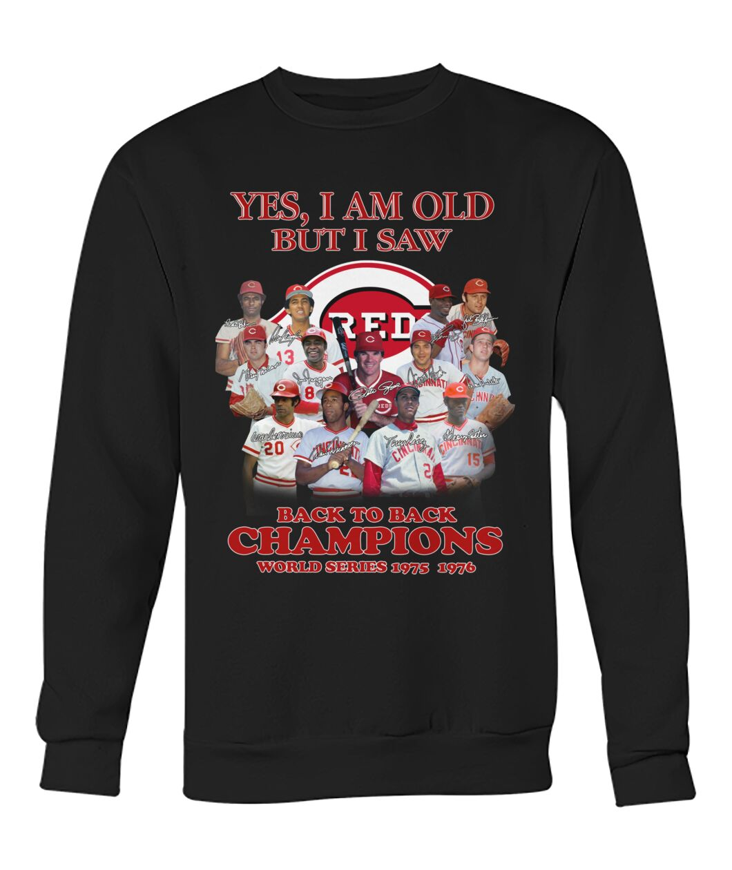 Yes I am old but I saw Cincinnati Reds MLB back to back world champions world series 1975 1976 sweatshirt