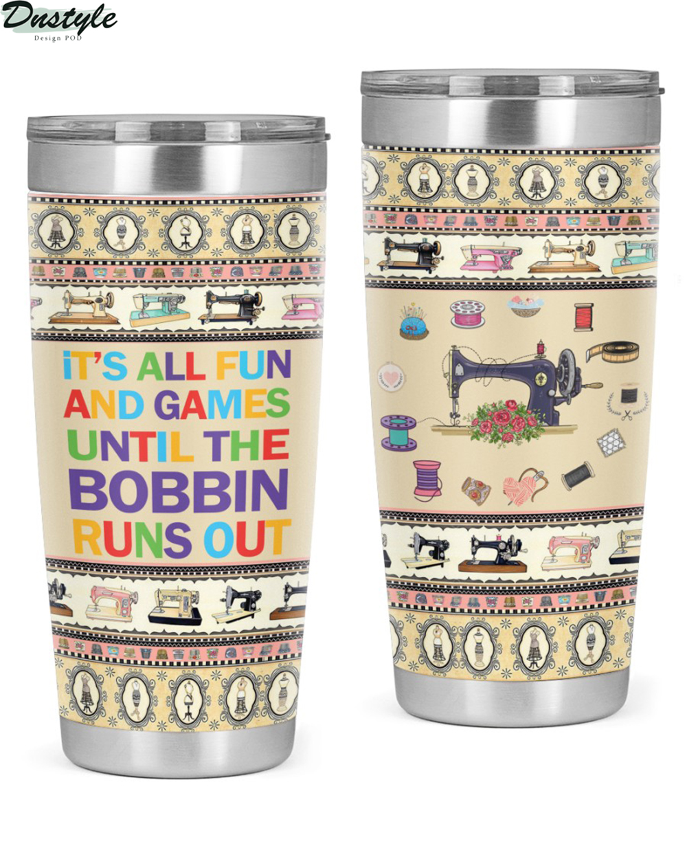It's all fun and games until the Bobbin runs out tumbler